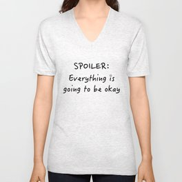 Spoiler: Everything is going to be okay BW Unisex V-Neck