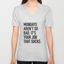 Mondays aren't so bad. It's your job that sucks. Unisex V-Neck