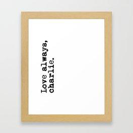 Love always, charlie. (Version 2, in black) Framed Art Print