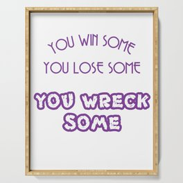 """You Win Some You Lose Some You Wreck Some"" tee design. Makes a nice gift to your loved ones too!  Serving Tray"