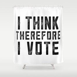 I Think Therefore I Vote Shower Curtain