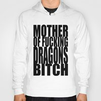 mother of dragons Hoodies featuring Mother Of Fucking Dragons Bitch by Synergy