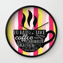 I'd rather take coffee than compliments right Wall Clock