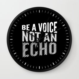 BE A VOICE NOT AN ECHO (Black & White) Wall Clock