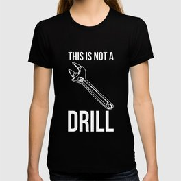 This Is Not A Drill Mens Tools Sarcastic Gift T-shirt