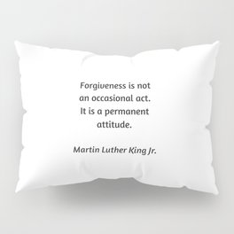 Martin Luther King Inspirational Quote - Forgiveness is not an occasional act. It is a permanent att Pillow Sham