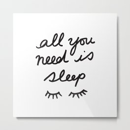 All You Need Is Sleep Metal Print
