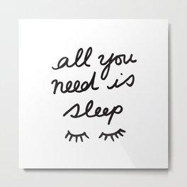 All You Need Is Sleep Metal Print