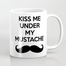 Kiss Me Under My Mustache  Coffee Mug