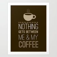"Coffee Lovers Collection-""Nothing Gets Between Me & My Coffee"" (Dark Brown/Taupe) Art Print"