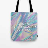 hologram Tote Bags featuring I LIVE IN A HOLOGRAM WITH YOU... by Beauty Killer Art