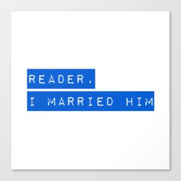 Reader, I married him Canvas Print