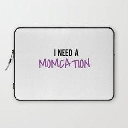 I need a momcation Laptop Sleeve