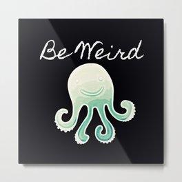 Be Weird Metal Print