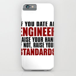 If You Date An Engineer Raise Your Hand If Not, Raise Your Standards iPhone Case