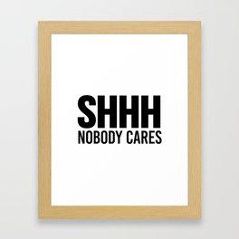 Shhh Nobody Cares Framed Art Print