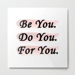 Be You. Do You. For You. Metal Print