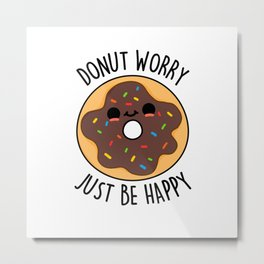Donut Worry Just Be Happy Cute Donut Pun Metal Print