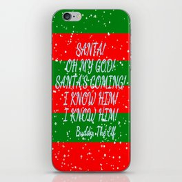 Santa's Coming, I know him, I know him, Buddy The Elf iPhone Skin