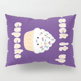 Suck it up Cupcake (Vanilla) Pillow Sham