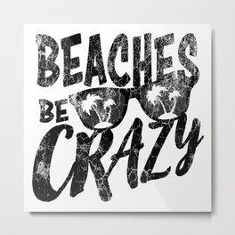 Beaches Be Crazy | Beach Designs | DopeyArt Metal Print