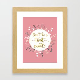 DON'T BE A TWAT WAFFLE - Fancy Gold Sweary Quote Framed Art Print