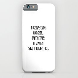 Success Quotes - I never lose. Either I win or I learn iPhone Case