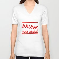 drunk V-neck T-shirts featuring Drunk Just Drunk by fanceytees