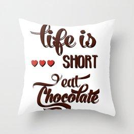 Life is short Eat chocolate! Throw Pillow