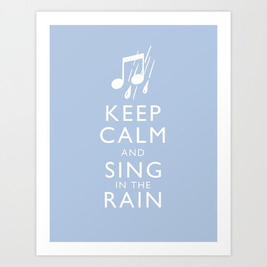 Keep Calm and Sing in the Rain Art Print