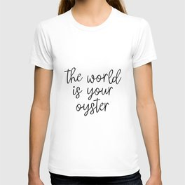 The World is Your Oyster, Style Wisdom, Motivational Quote, Inspirational Quote, Gift Idea, Art T-shirt