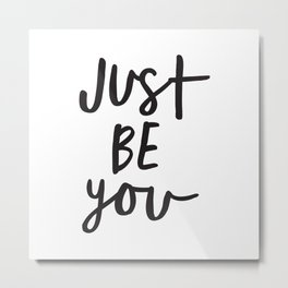 Just Be You black and white contemporary minimalism typography design home wall decor bedroom Metal Print