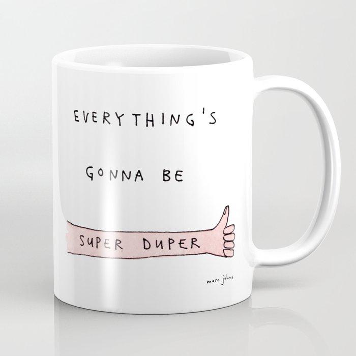 everything's gonna be super duper Coffee Mug