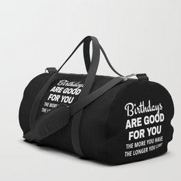 Birthdays are Good for You The More You Have The Longer You Live (Black) Duffle Bag