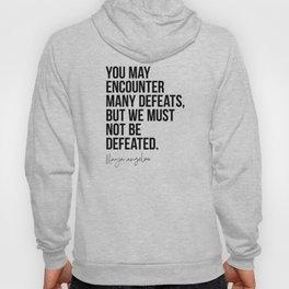 Maya Angelou Quote: You May Encounter Many Defeats Hoody