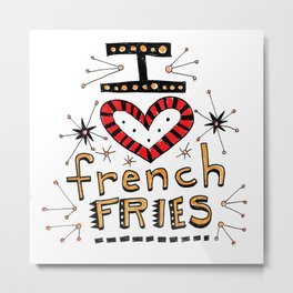 I Love French Fries Metal Print