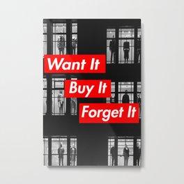 Want It, Buy It, Forget It. Metal Print