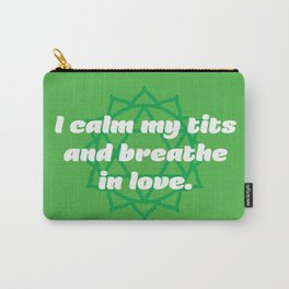 Calm my tits (Heart Chakra Affirmation) Carry-All Pouch