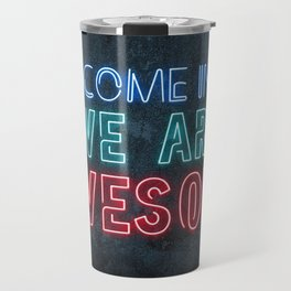 Come in we are awesome, neon light sign, business signs, led open sign, shop entrance, store sign Travel Mug