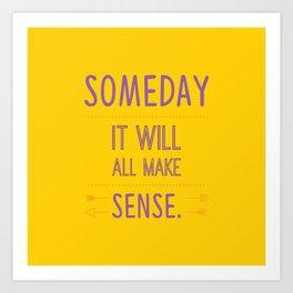Someday it will all make sense Art Print