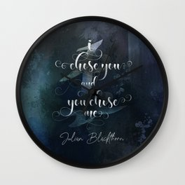 I chose you and you chose me. Julian Blackthorn. Lord of Shadows. Wall Clock