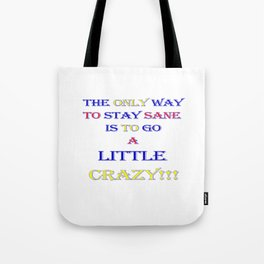 The only way to stay sane Tote Bag
