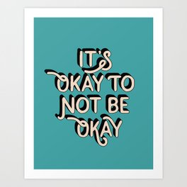 Its Okay to Not Be Okay inspirational quote typography wall art home decor Art Print