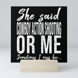 Cowboy Action Shooting funny quote Mini Art Print
