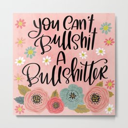 Pretty Swe*ry: You Can't Bullshit a Bullshitter Metal Print