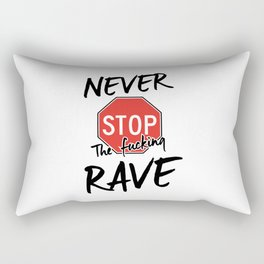 Never stop de fucking rave Rectangular Pillow