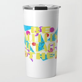 Here's A Great 80's design A Colorful 80's Design Saying Be Excellent To Each Other T-shirt Design Travel Mug