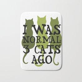 I was normal 3 cats ago 6 Bath Mat