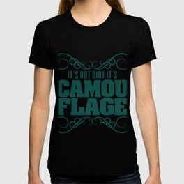 """""""It's Not Dirt It's Camouflage"""" tee design. Funny and hilarious tee that's perfect for gifts too!  T-shirt"""
