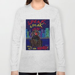 SPEAK Until You Are HEARD! Long Sleeve T-shirt